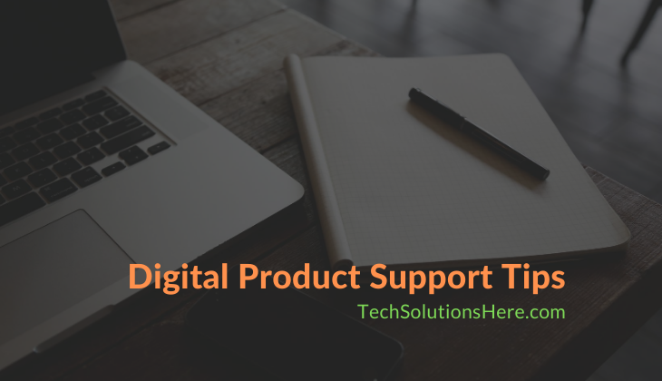 Digital Product Support Tips